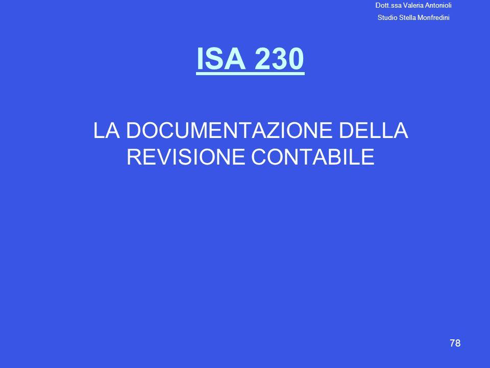 78 ISA 230 LA DOCUMENTAZIONE DELLA REVISIONE CONTABILE Dott.ssa Valeria Antonioli Studio Stella Monfredini