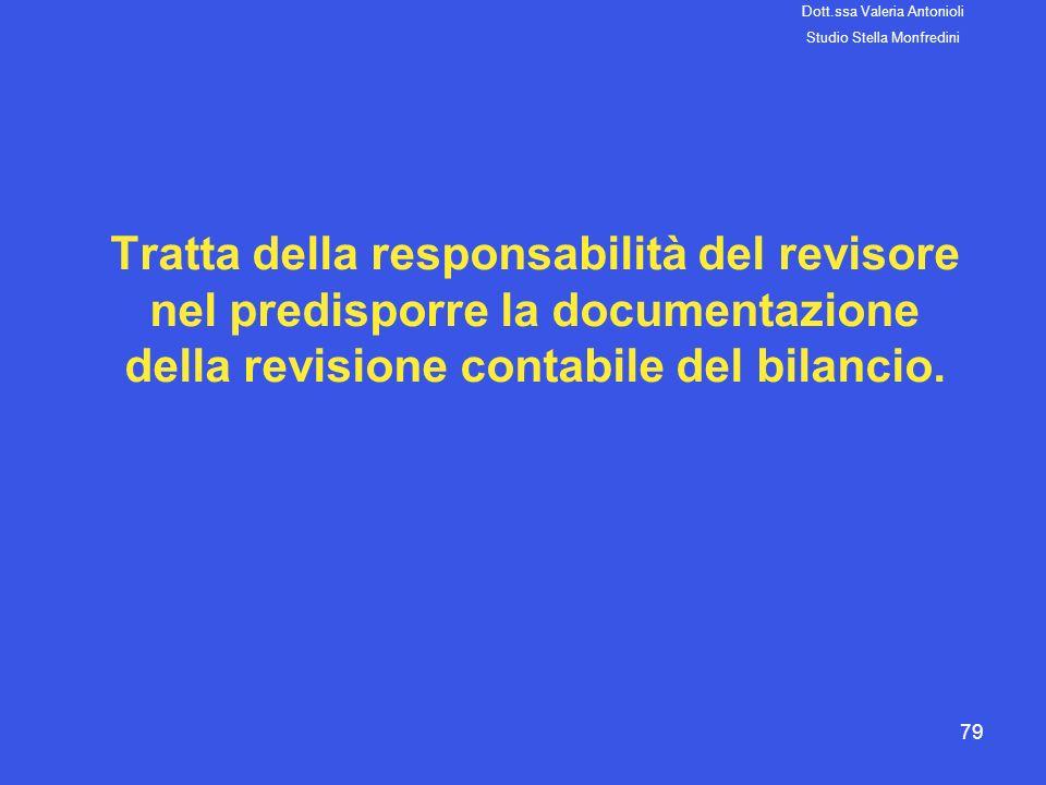 79 Tratta della responsabilità del revisore nel predisporre la documentazione della revisione contabile del bilancio. Dott.ssa Valeria Antonioli Studi