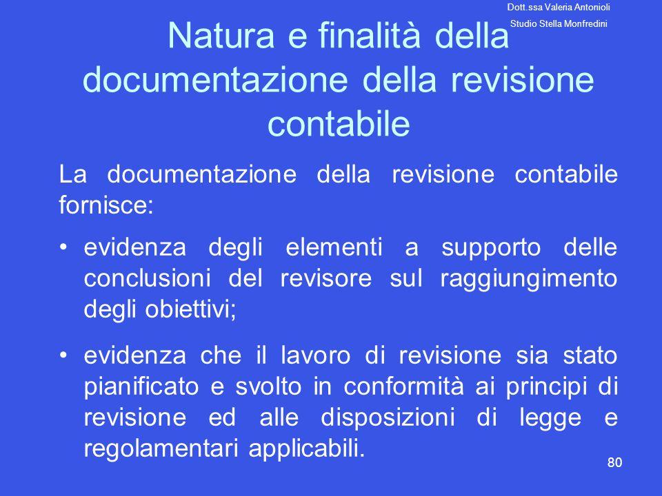 80 Natura e finalità della documentazione della revisione contabile La documentazione della revisione contabile fornisce: evidenza degli elementi a su