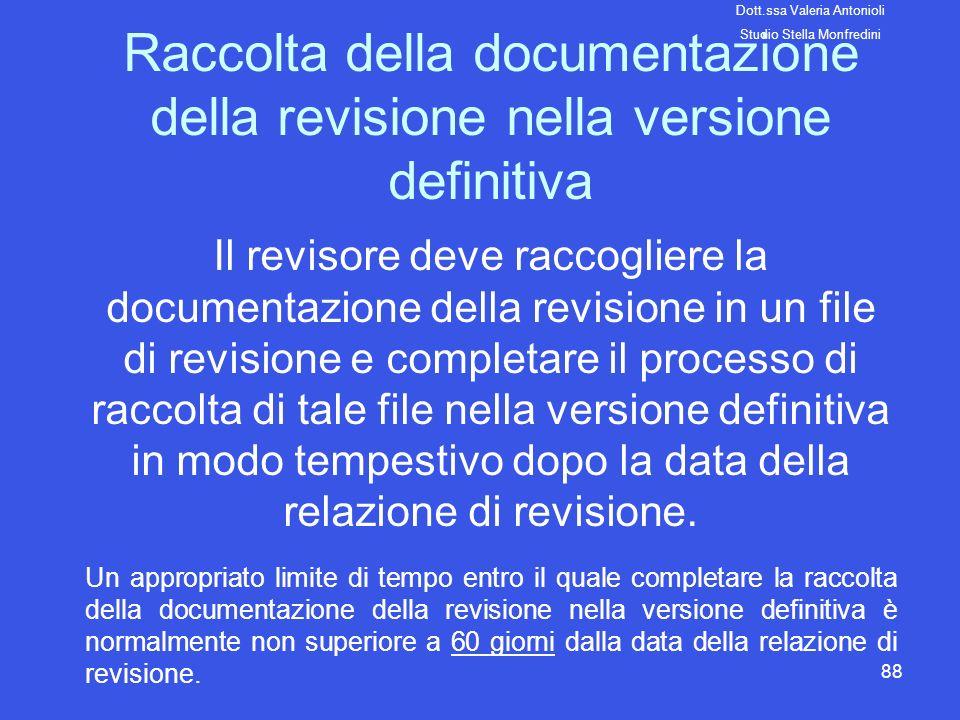 88 Raccolta della documentazione della revisione nella versione definitiva Il revisore deve raccogliere la documentazione della revisione in un file d