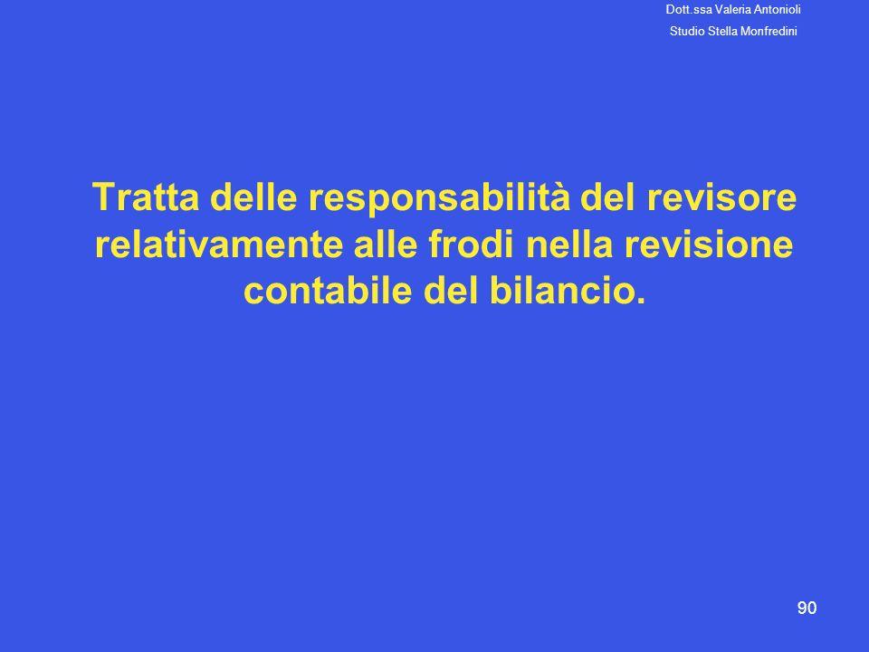 90 Tratta delle responsabilità del revisore relativamente alle frodi nella revisione contabile del bilancio. Dott.ssa Valeria Antonioli Studio Stella