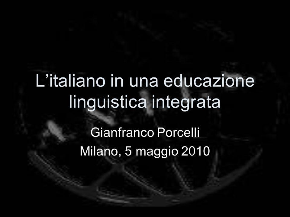 Litaliano in una educazione linguistica integrata Gianfranco Porcelli Milano, 5 maggio 2010