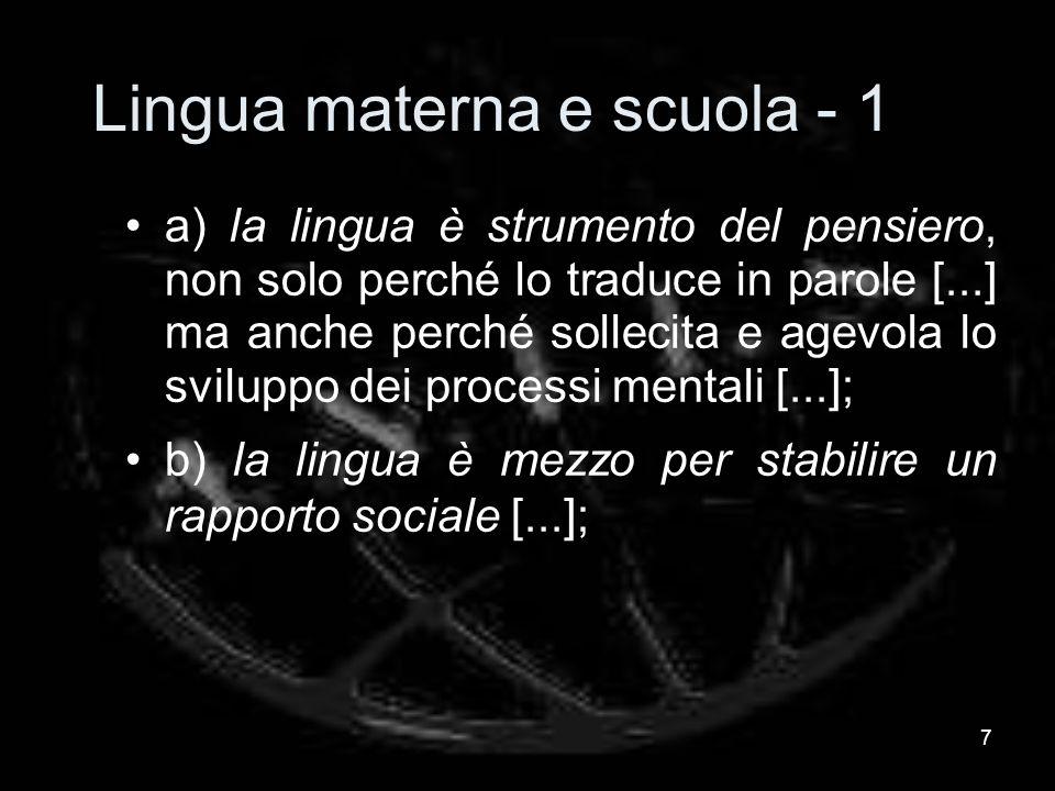 Lingua materna e scuola - 1 a) la lingua è strumento del pensiero, non solo perché lo traduce in parole [...] ma anche perché sollecita e agevola lo sviluppo dei processi mentali [...]; b) la lingua è mezzo per stabilire un rapporto sociale [...]; 7