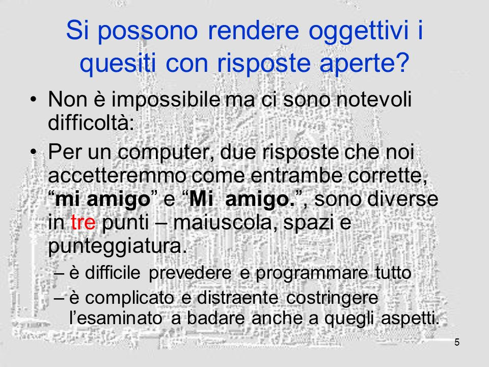5 Si possono rendere oggettivi i quesiti con risposte aperte.