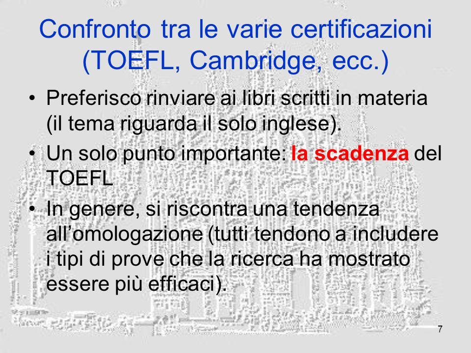 7 Confronto tra le varie certificazioni (TOEFL, Cambridge, ecc.) Preferisco rinviare ai libri scritti in materia (il tema riguarda il solo inglese).