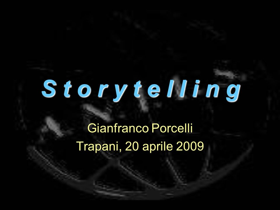S t o r y t e l l i n g Gianfranco Porcelli Trapani, 20 aprile 2009