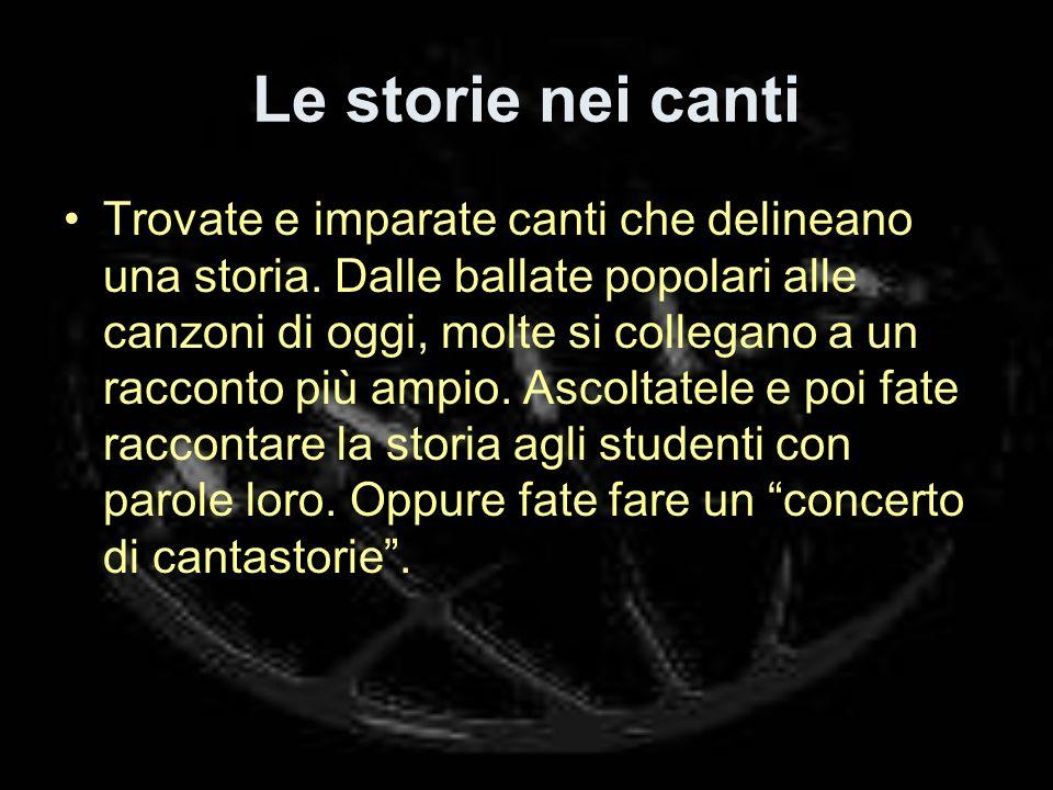 Le storie nei canti Trovate e imparate canti che delineano una storia.