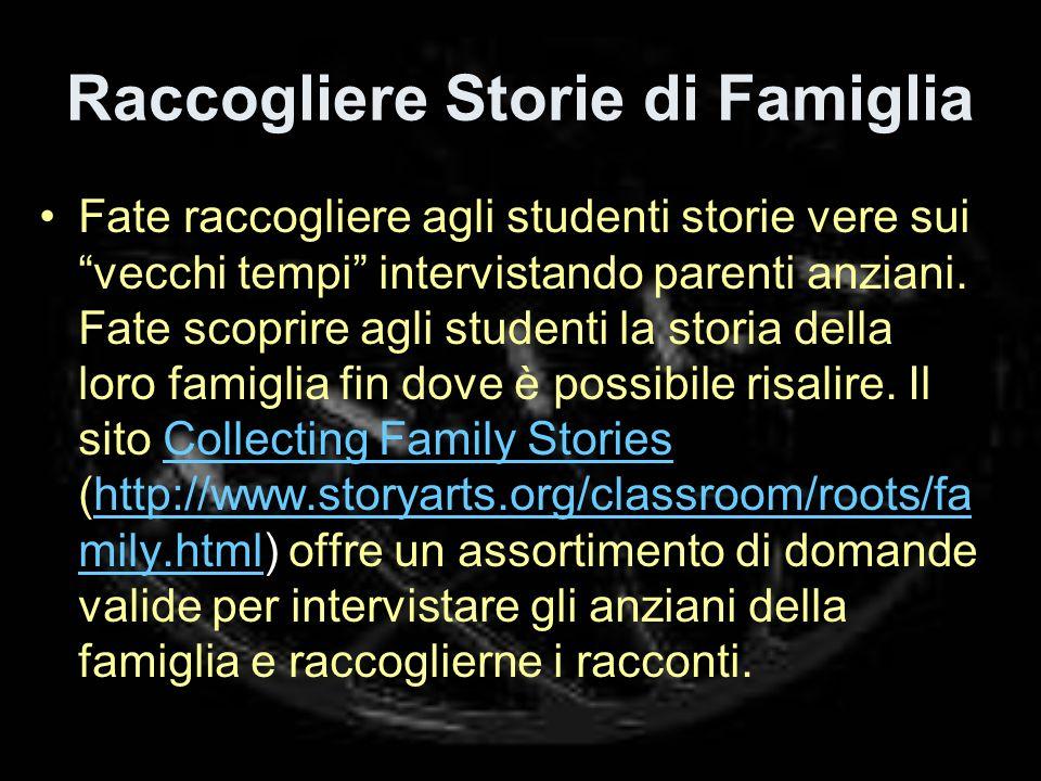 Raccogliere Storie di Famiglia Fate raccogliere agli studenti storie vere sui vecchi tempi intervistando parenti anziani.