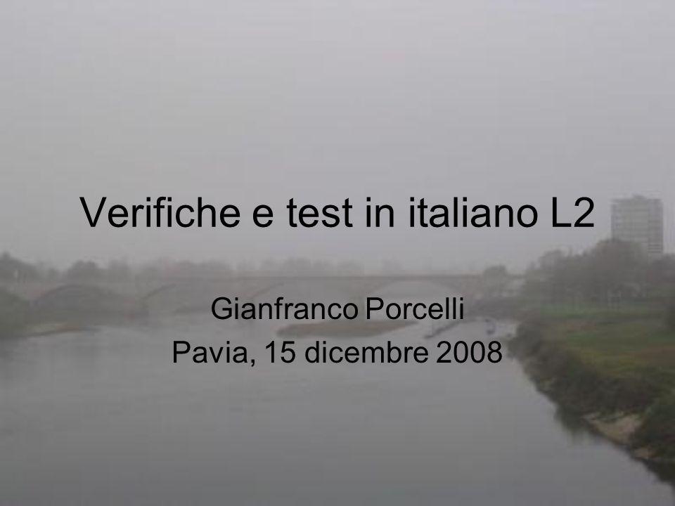Verifiche e test in italiano L2 Gianfranco Porcelli Pavia, 15 dicembre 2008
