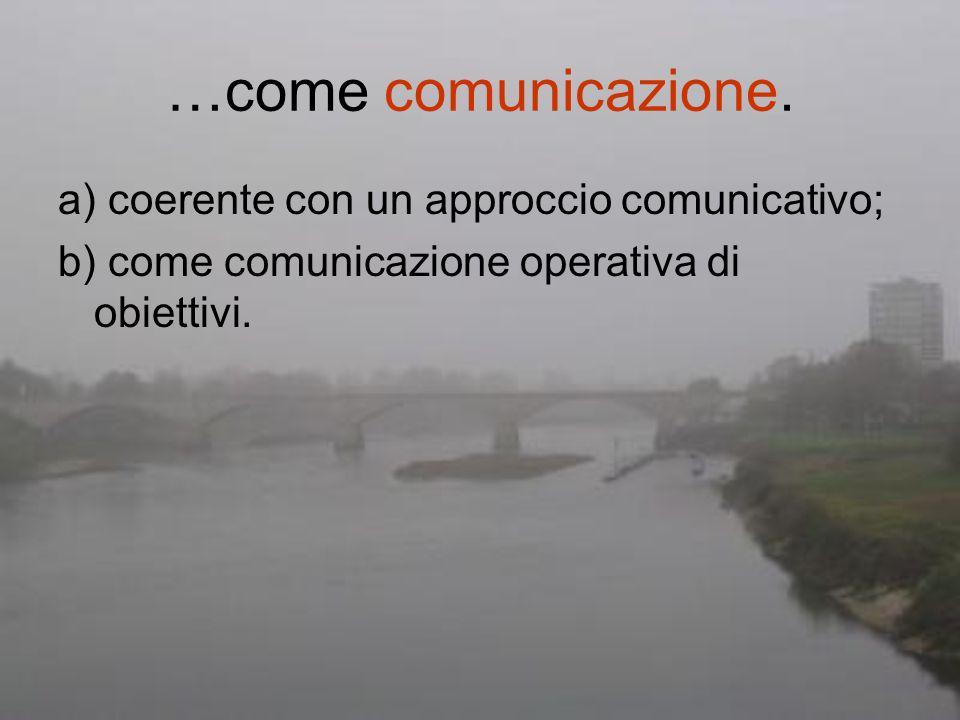 …come comunicazione. a) coerente con un approccio comunicativo; b) come comunicazione operativa di obiettivi.