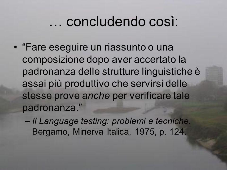 … concludendo così: Fare eseguire un riassunto o una composizione dopo aver accertato la padronanza delle strutture linguistiche è assai più produttiv
