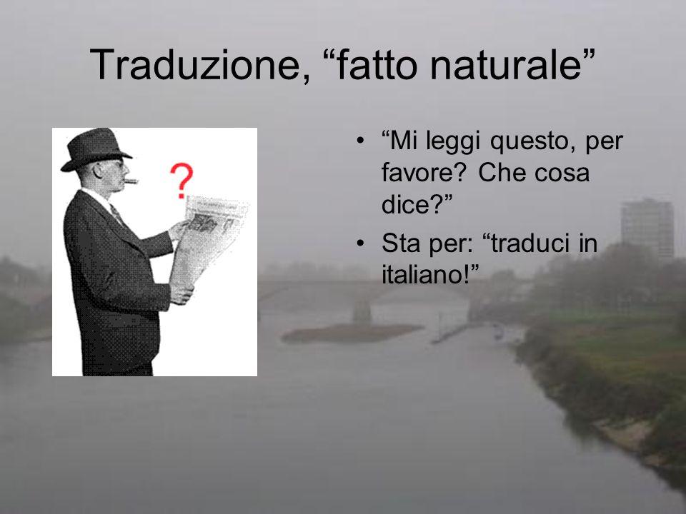Traduzione, fatto naturale Mi leggi questo, per favore? Che cosa dice? Sta per: traduci in italiano!