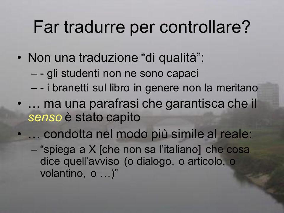 Far tradurre per controllare? Non una traduzione di qualità: –- gli studenti non ne sono capaci –- i branetti sul libro in genere non la meritano … ma