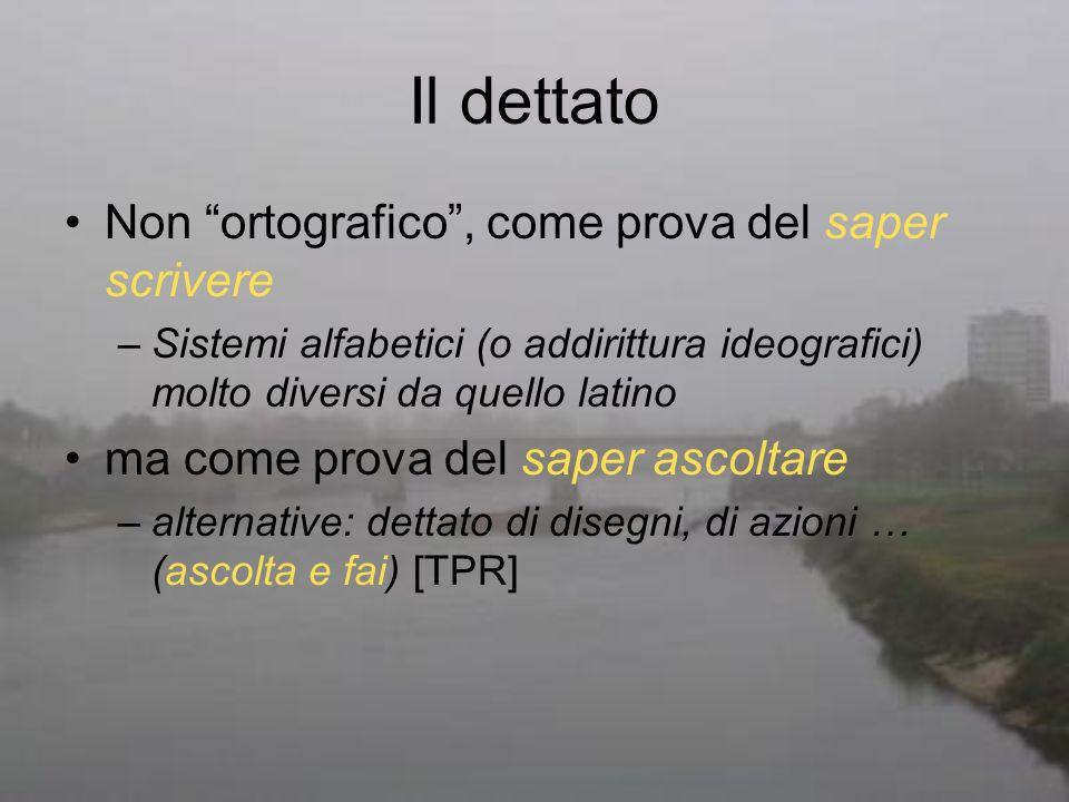 Il dettato Non ortografico, come prova del saper scrivere –Sistemi alfabetici (o addirittura ideografici) molto diversi da quello latino ma come prova