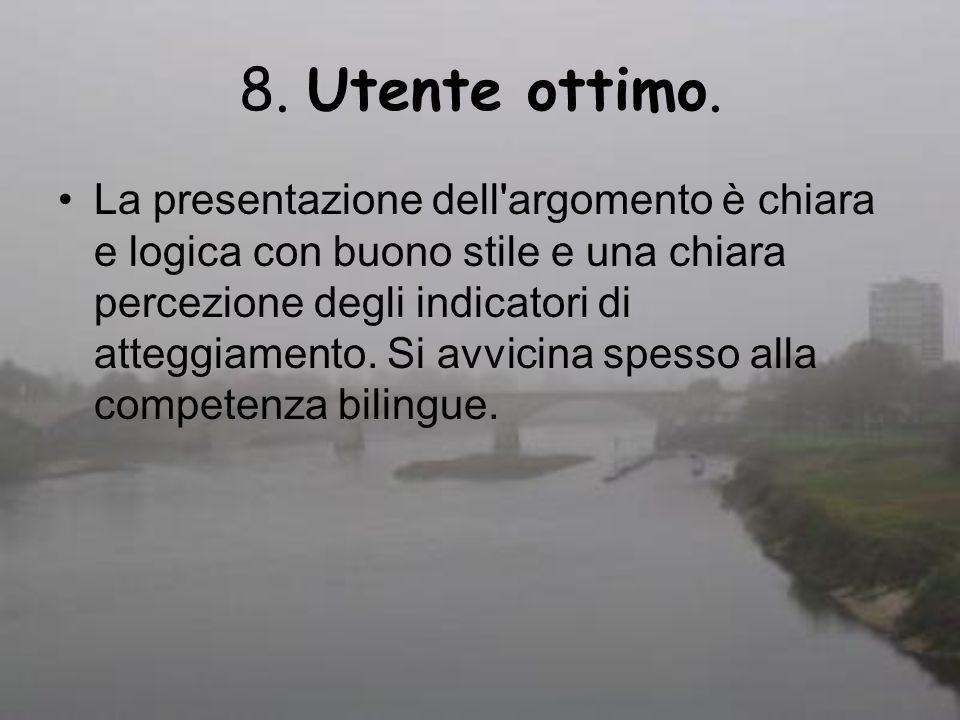 8. Utente ottimo. La presentazione dell'argomento è chiara e logica con buono stile e una chiara percezione degli indicatori di atteggiamento. Si avvi