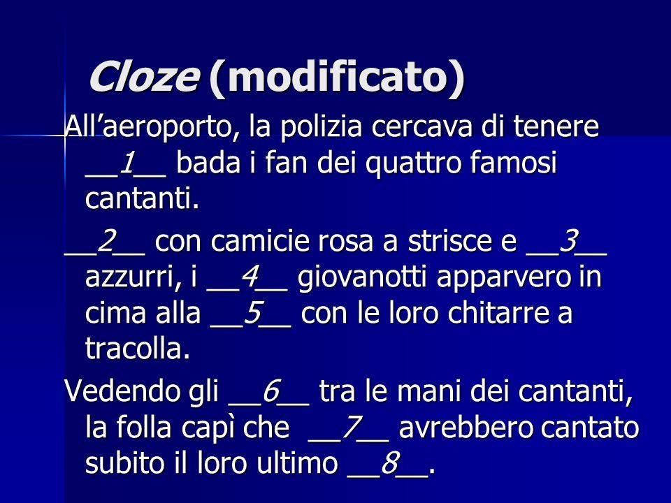 Cloze (modificato) Allaeroporto, la polizia cercava di tenere __1__ bada i fan dei quattro famosi cantanti.