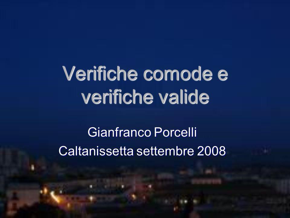 Verifiche comode e verifiche valide Gianfranco Porcelli Caltanissetta settembre 2008