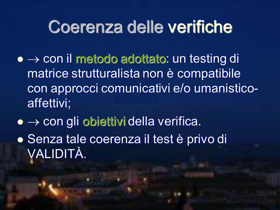 Coerenza delle verifiche con il metodo adottato: un testing di matrice strutturalista non è compatibile con approcci comunicativi e/o umanistico- affe