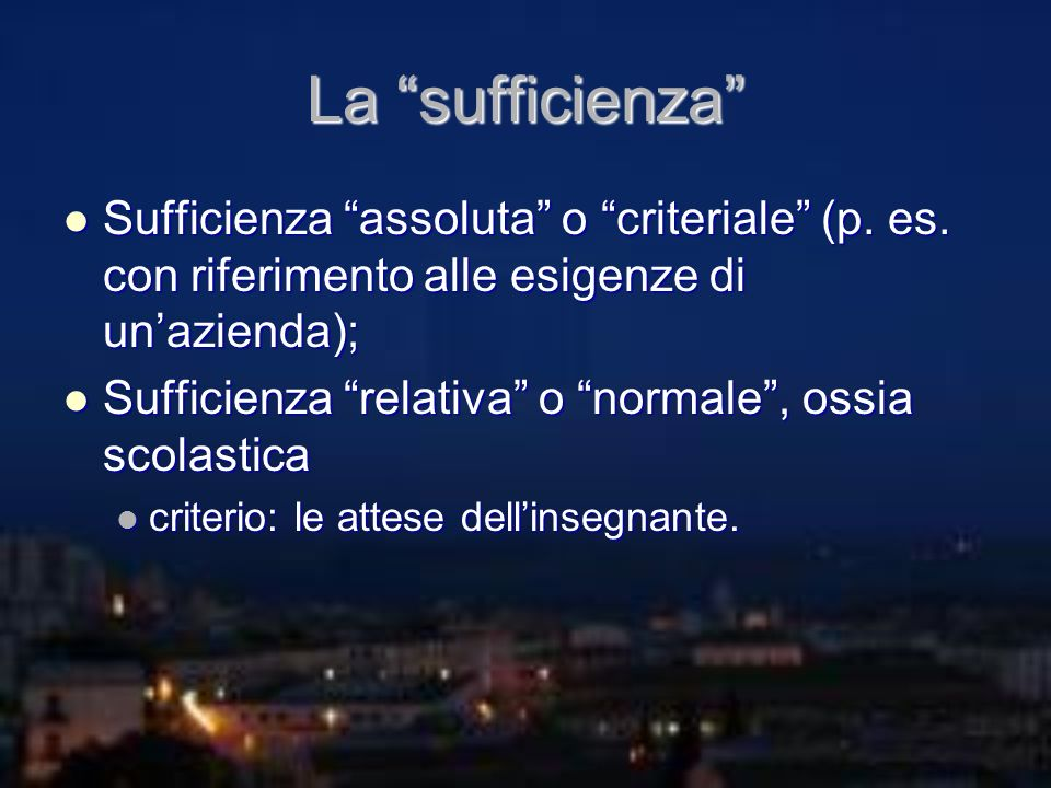 La sufficienza Sufficienza assoluta o criteriale (p. es. con riferimento alle esigenze di unazienda); Sufficienza assoluta o criteriale (p. es. con ri