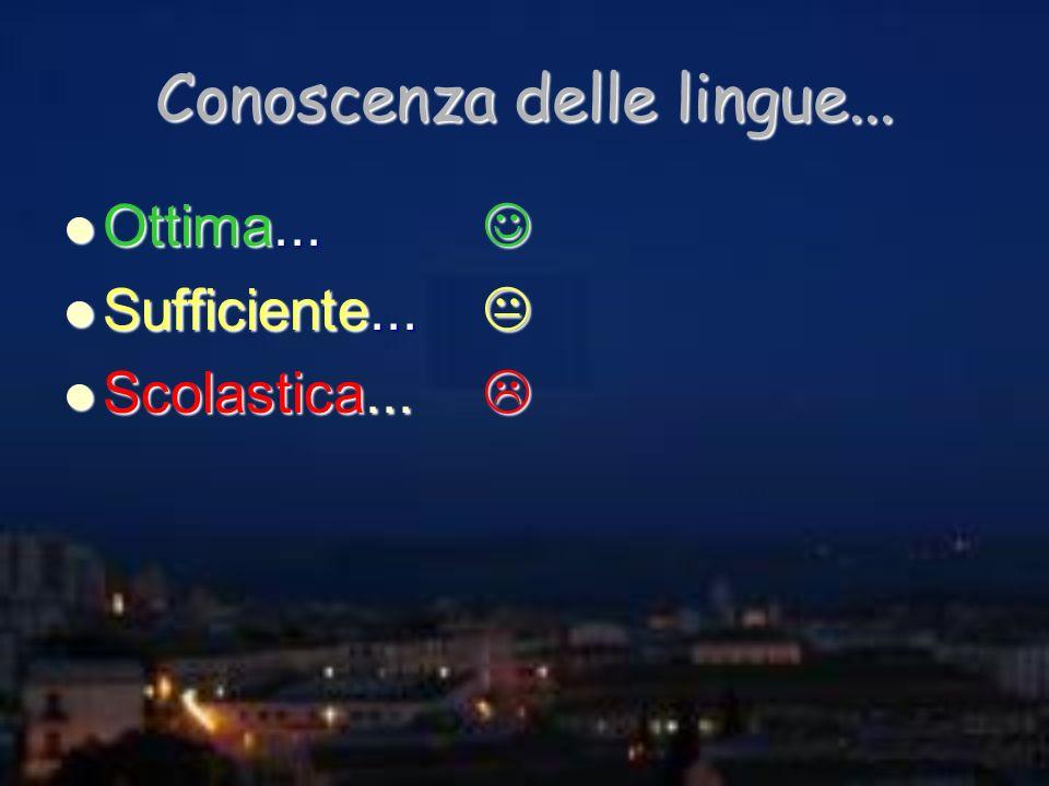 Conoscenza delle lingue... Ottima... Ottima... Sufficiente... Sufficiente... Scolastica... Scolastica...