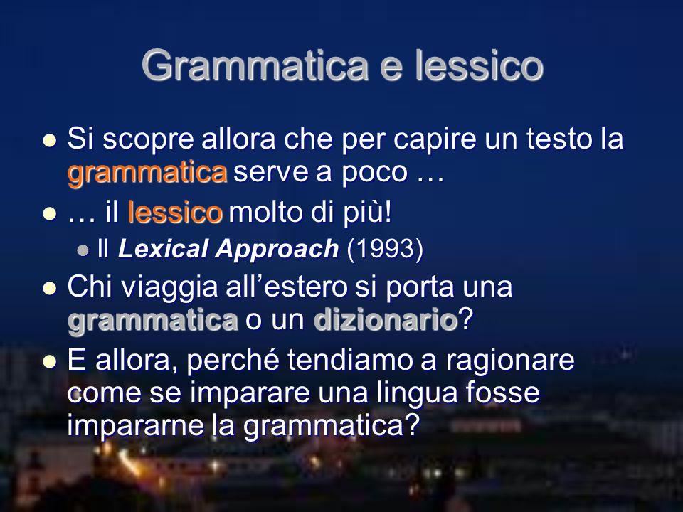 Grammatica e lessico Si scopre allora che per capire un testo la grammatica serve a poco … Si scopre allora che per capire un testo la grammatica serv