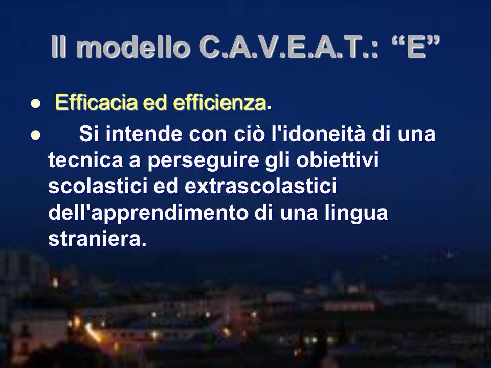 Il modello C.A.V.E.A.T.: E Efficacia ed efficienza. Efficacia ed efficienza. Si intende con ciò l'idoneità di una tecnica a perseguire gli obiettivi s