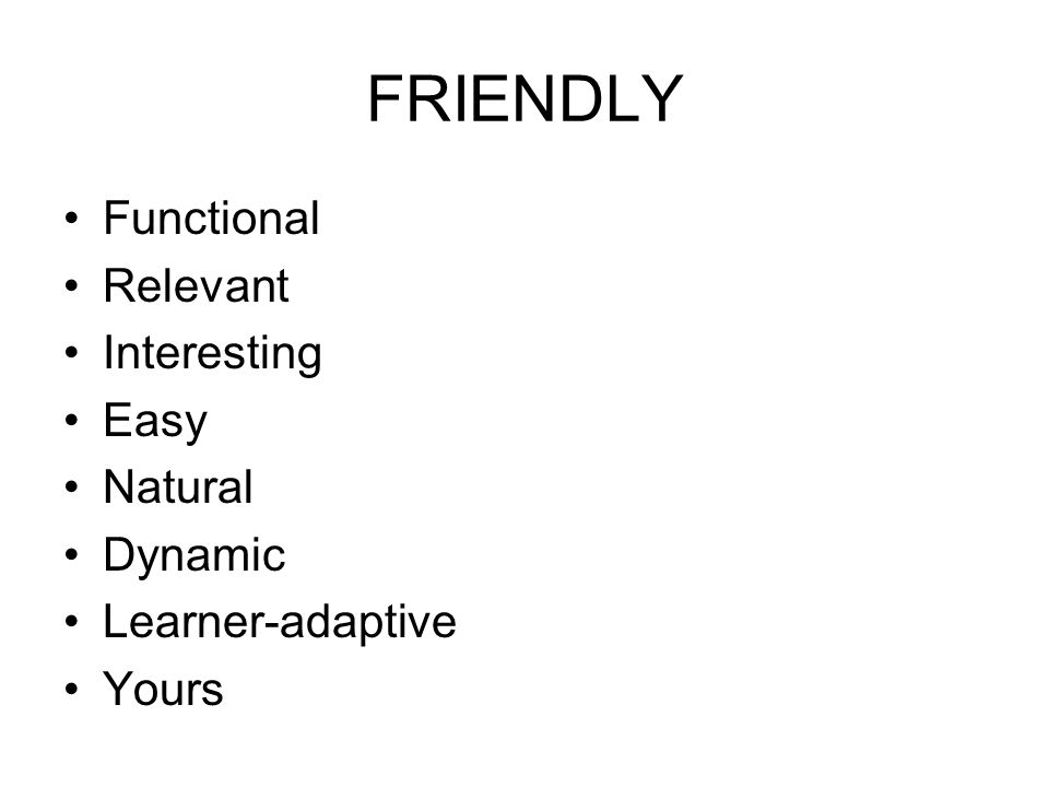 FRIENDLY Functional Relevant Interesting Easy Natural Dynamic Learner-adaptive Yours
