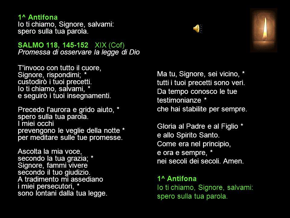 1^ Antifona Io ti chiamo, Signore, salvami: spero sulla tua parola.