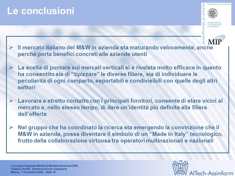 Convegno Rapporto Mobile & Wireless Business 2006 Federico Barilli - Direttore AITech-Assinform Milano, 7 novembre 2006 – Slide 15 Conclusioni e prospettive