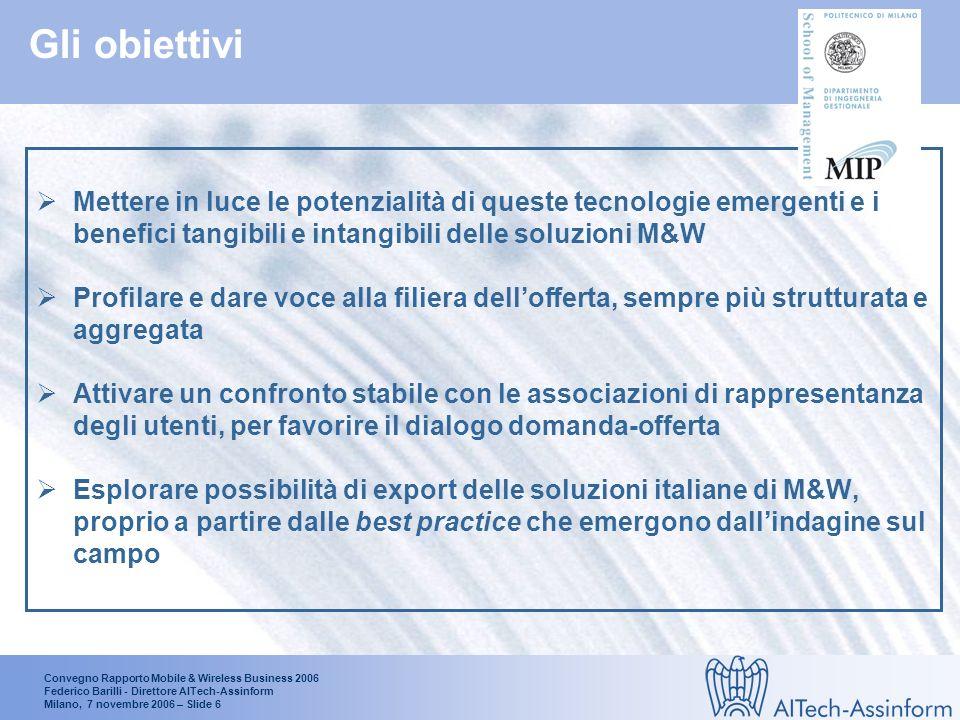 Convegno Rapporto Mobile & Wireless Business 2006 Federico Barilli - Direttore AITech-Assinform Milano, 7 novembre 2006 – Slide 5 Obiettivi e attività del progetto Mobile & Wireless Business