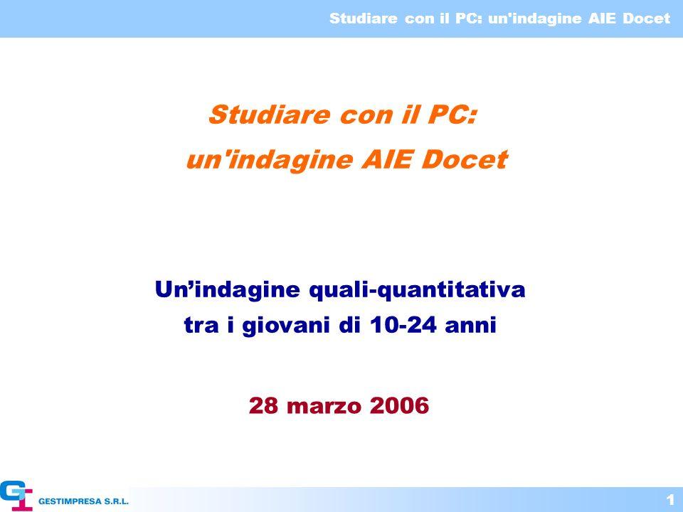 Studiare con il PC: un'indagine AIE Docet 1 Studiare con il PC: un'indagine AIE Docet Unindagine quali-quantitativa tra i giovani di 10-24 anni 28 mar
