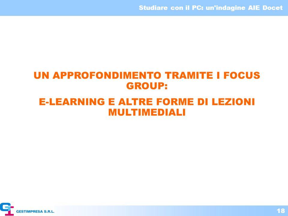 Studiare con il PC: un'indagine AIE Docet 18 UN APPROFONDIMENTO TRAMITE I FOCUS GROUP: E-LEARNING E ALTRE FORME DI LEZIONI MULTIMEDIALI