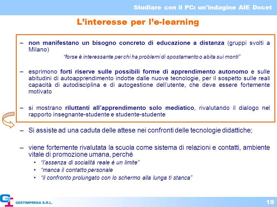 Studiare con il PC: un'indagine AIE Docet 19 Linteresse per le-learning –non manifestano un bisogno concreto di educazione a distanza (gruppi svolti a