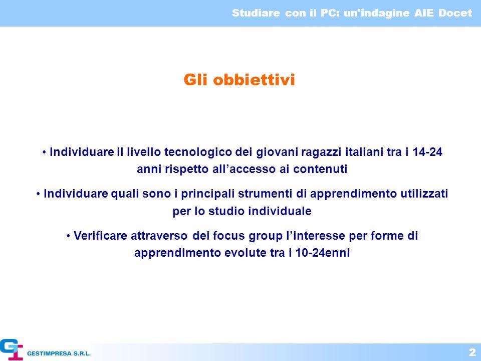 Studiare con il PC: un'indagine AIE Docet 2 Gli obbiettivi Individuare il livello tecnologico dei giovani ragazzi italiani tra i 14-24 anni rispetto a