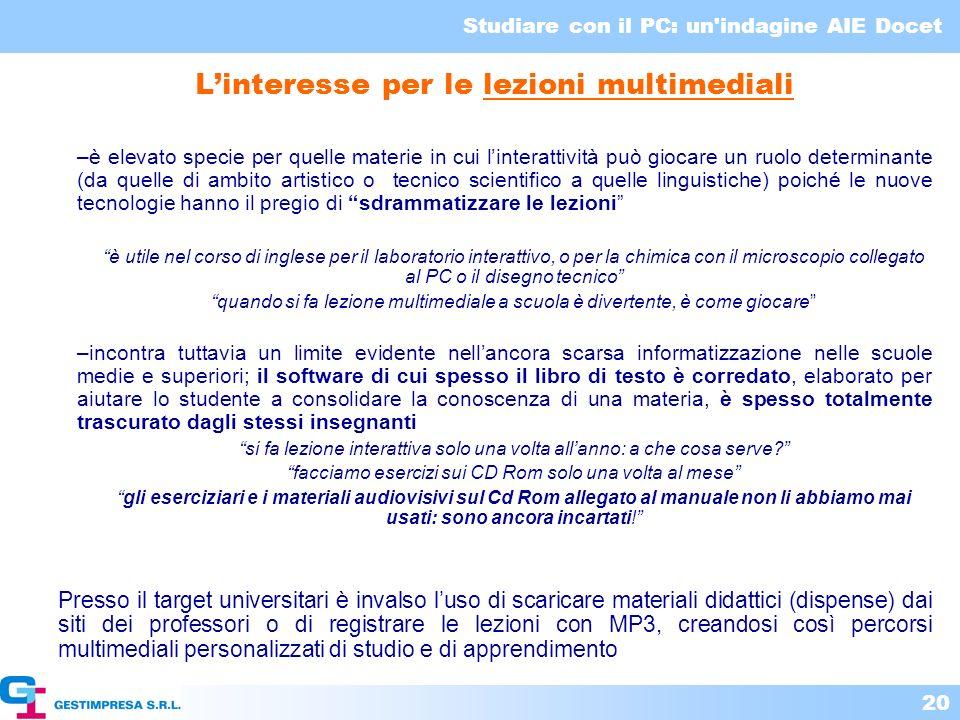 Studiare con il PC: un'indagine AIE Docet 20 Linteresse per le lezioni multimediali –è elevato specie per quelle materie in cui linterattività può gio
