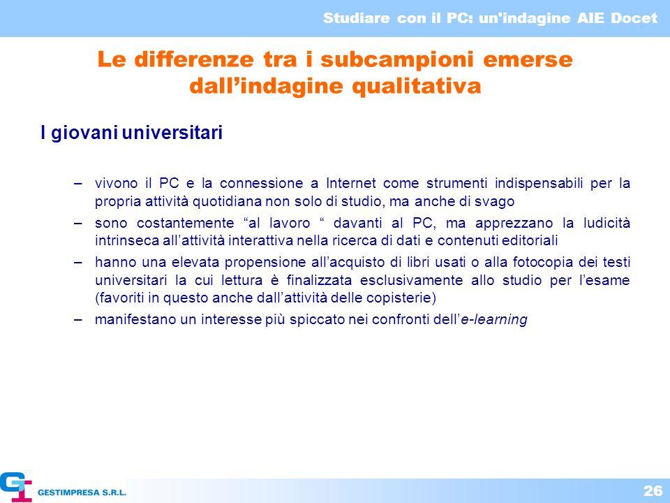 Studiare con il PC: un'indagine AIE Docet 26 I giovani universitari –vivono il PC e la connessione a Internet come strumenti indispensabili per la pro