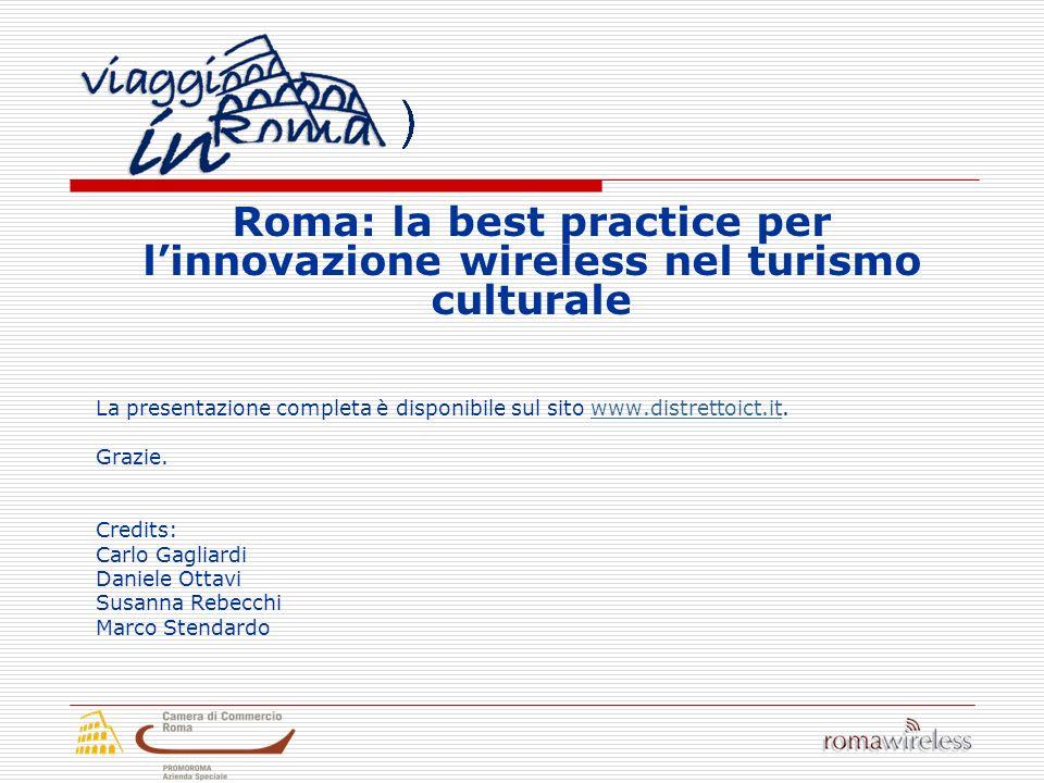Roma: la best practice per linnovazione wireless nel turismo culturale La presentazione completa è disponibile sul sito www.distrettoict.it.www.distrettoict.it Grazie.