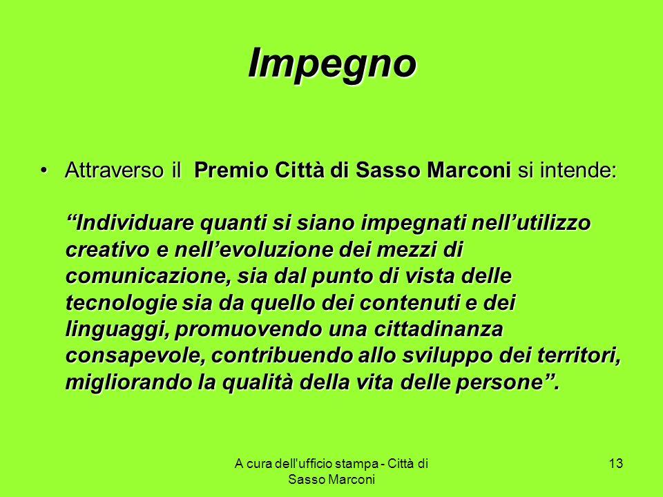 A cura dell'ufficio stampa - Città di Sasso Marconi 13 Impegno Attraverso il Premio Città di Sasso Marconi si intende: Individuare quanti si siano imp