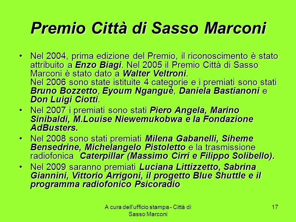 A cura dell'ufficio stampa - Città di Sasso Marconi 17 Premio Città di Sasso Marconi Nel 2004, prima edizione del Premio, il riconoscimento è stato at