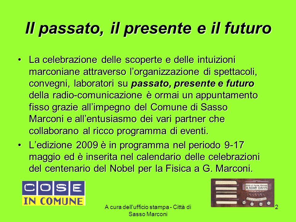 A cura dell'ufficio stampa - Città di Sasso Marconi 2 Il passato, il presente e il futuro La celebrazione delle scoperte e delle intuizioni marconiane