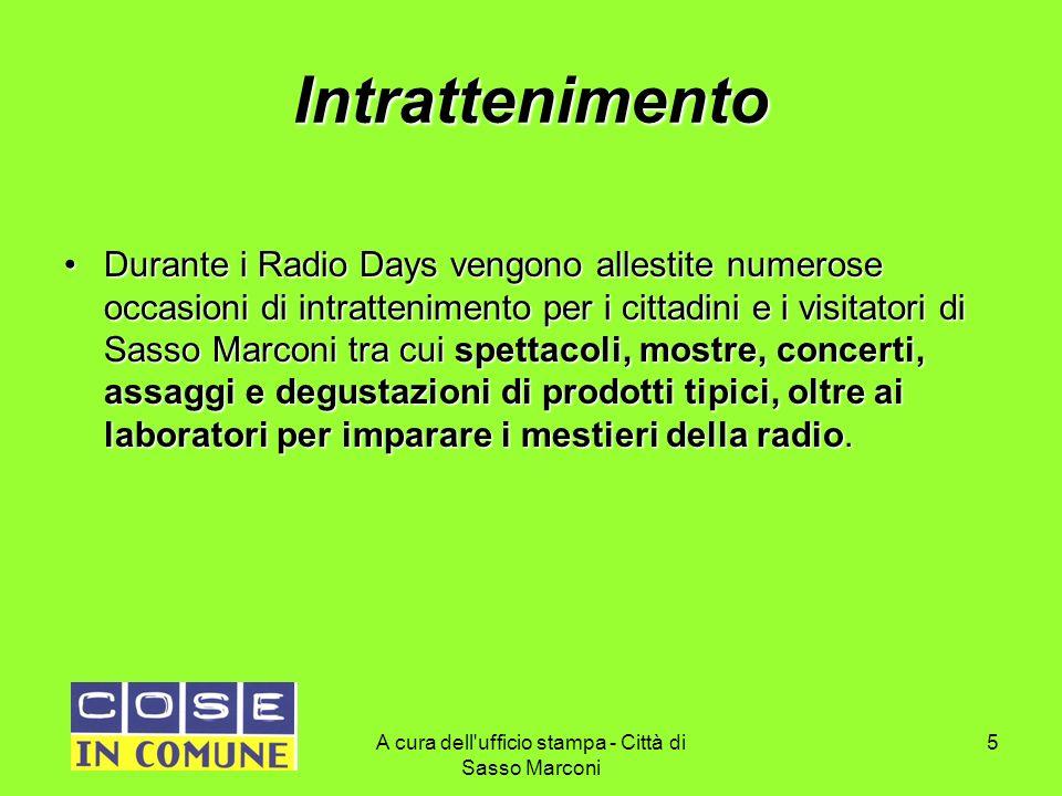 A cura dell'ufficio stampa - Città di Sasso Marconi 5 Intrattenimento Durante i Radio Days vengono allestite numerose occasioni di intrattenimento per