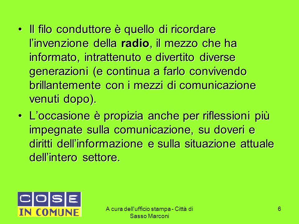 A cura dell'ufficio stampa - Città di Sasso Marconi 6 Il filo conduttore è quello di ricordare linvenzione della radio, il mezzo che ha informato, int