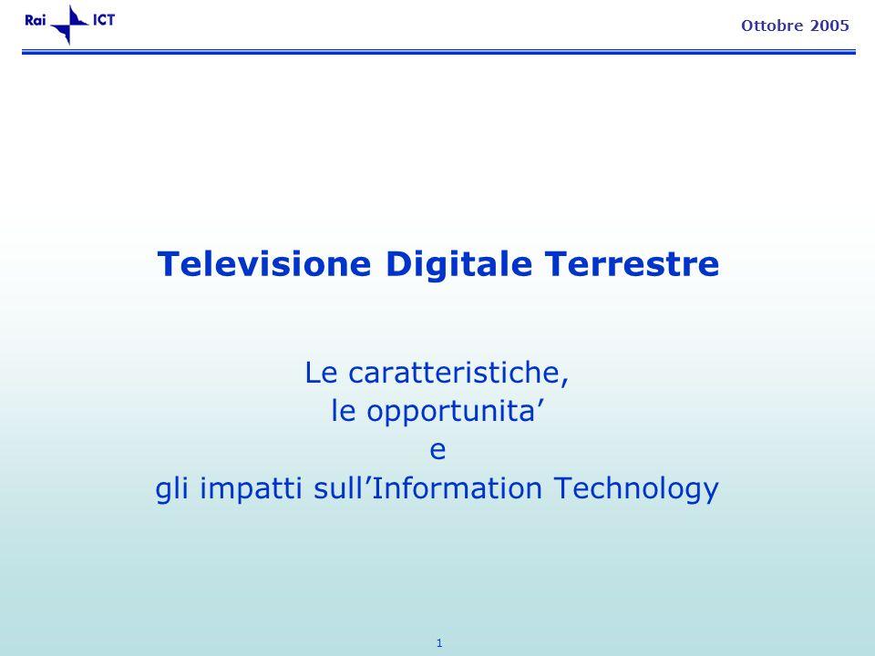 1 Ottobre 2005 Televisione Digitale Terrestre Le caratteristiche, le opportunita e gli impatti sullInformation Technology