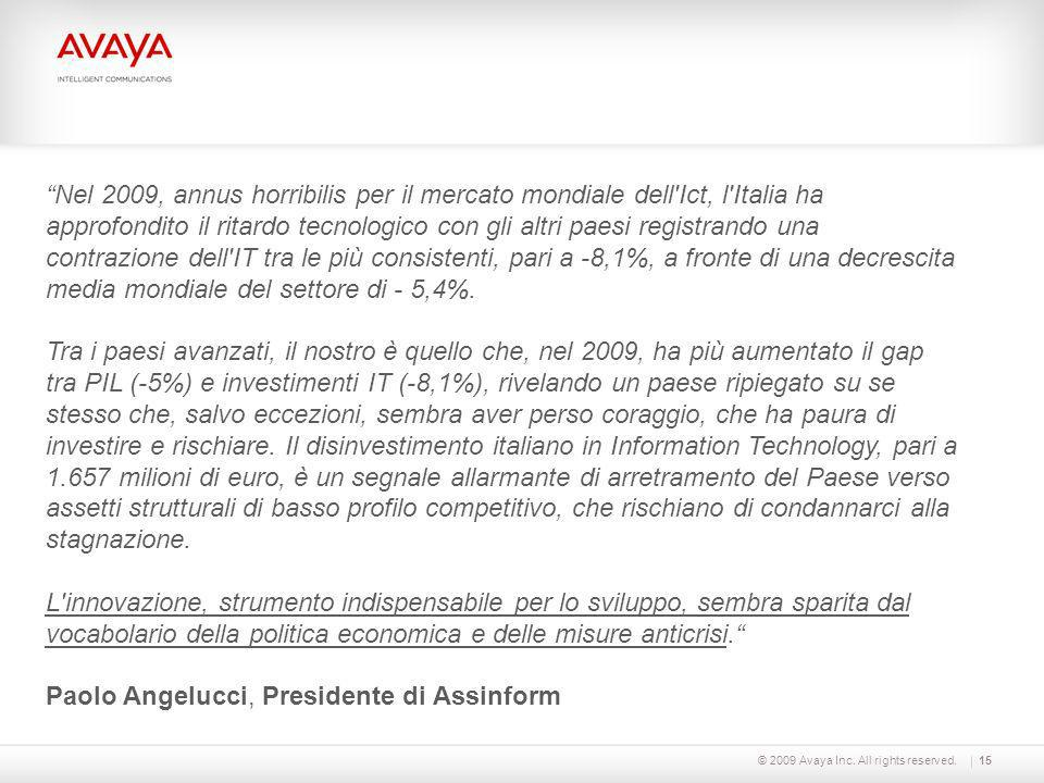 © 2009 Avaya Inc. All rights reserved.15 Nel 2009, annus horribilis per il mercato mondiale dell'Ict, l'Italia ha approfondito il ritardo tecnologico