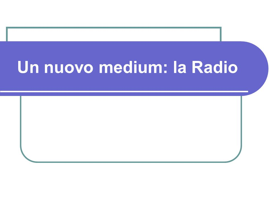 Un nuovo medium: la Radio