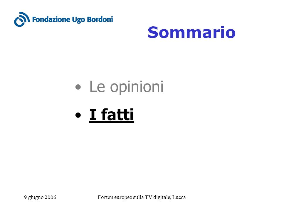 9 giugno 2006Forum europeo sulla TV digitale, Lucca Sommario Le opinioni I fatti