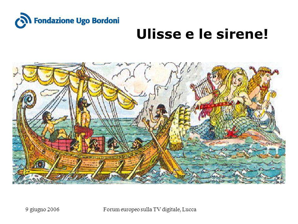 9 giugno 2006Forum europeo sulla TV digitale, Lucca Ulisse e le sirene!