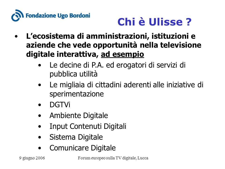 9 giugno 2006Forum europeo sulla TV digitale, Lucca Chi è Ulisse ? Lecosistema di amministrazioni, istituzioni e aziende che vede opportunità nella te