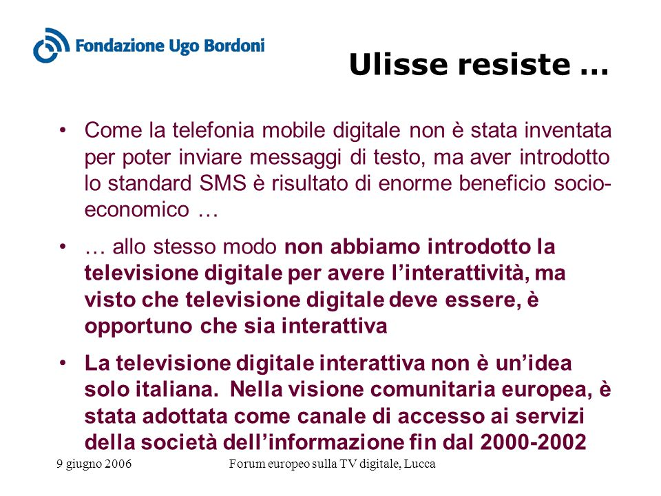 9 giugno 2006Forum europeo sulla TV digitale, Lucca Ulisse resiste … Come la telefonia mobile digitale non è stata inventata per poter inviare messagg