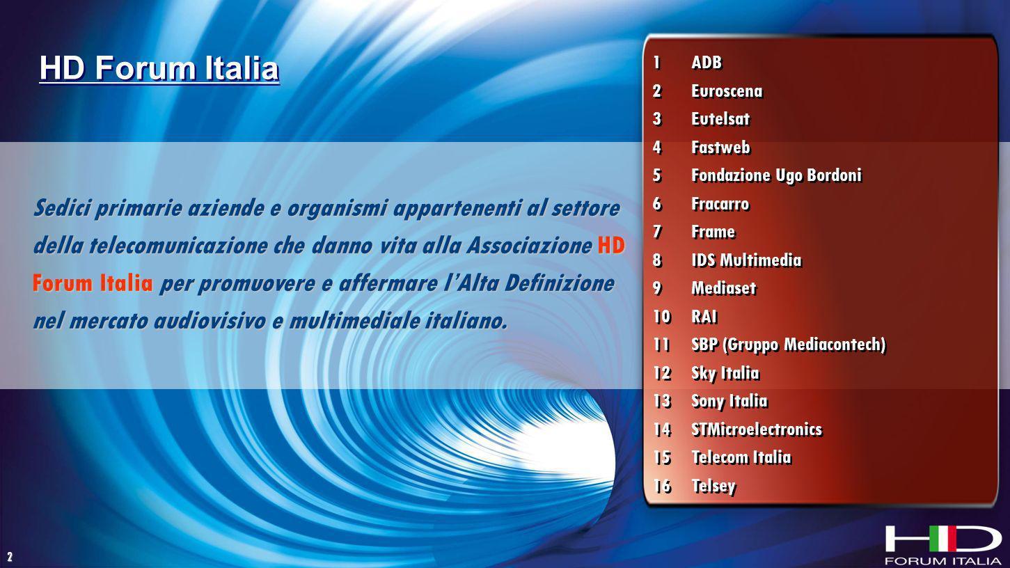 2 Sedici primarie aziende e organismi appartenenti al settore della telecomunicazione che danno vita alla Associazione HD Forum Italia per promuovere